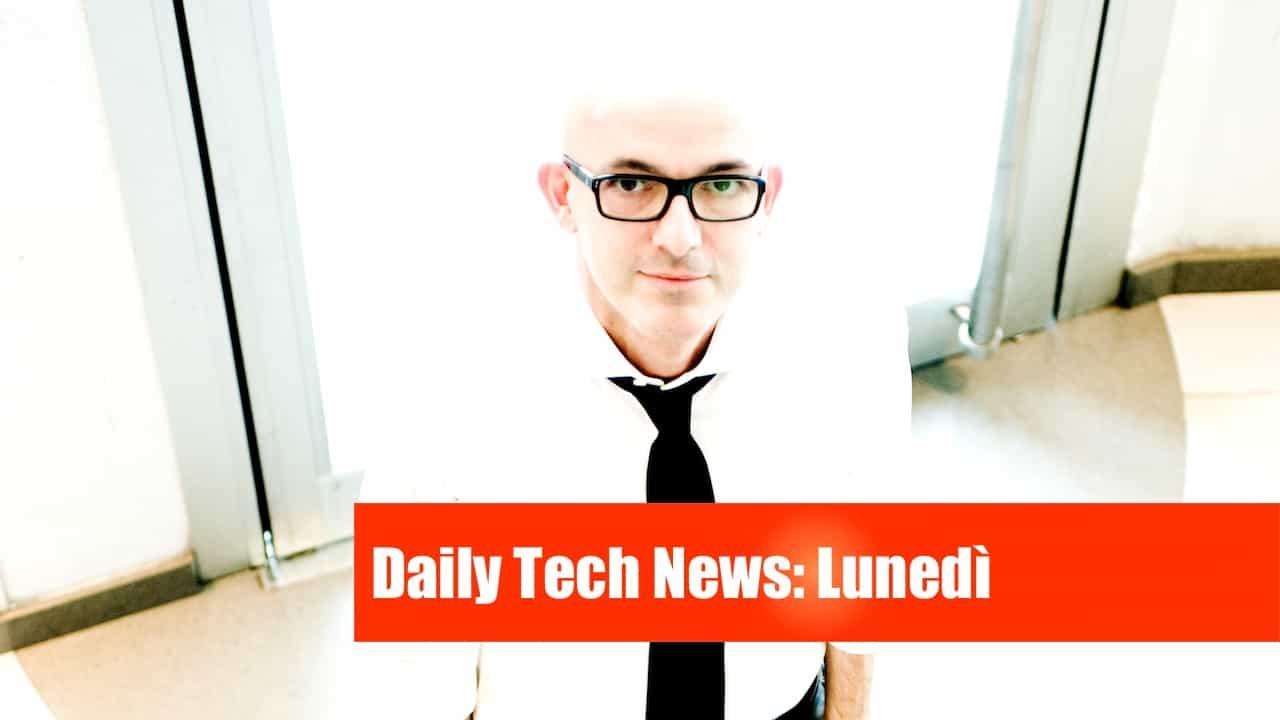 daily tech news lunedì
